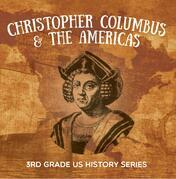 Christopher Columbus & the Americas : 3rd Grade US History Series: American History Encyclopedia