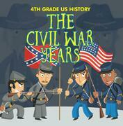 4th Grade US History: The Civil War Years: Fourth Grade Book US Civil War Period