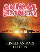 ANIMAL ENCYCLOPEDIA: Jungle Animals Edition: Wildlife Books for Kids