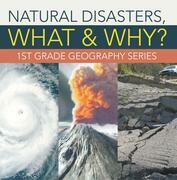 Natural Disasters, What & Why? : 1st Grade Geography Series: First Grade Books
