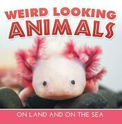 Weird Looking Animals On Land and On The Sea: Animal Encyclopedia for Kids - Wildlife