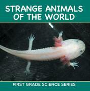 Strange Animals Of The World : First Grade Science Series: First Grade Books