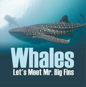 Whales - Let's Meet Mr. Big Fins: Whales Kids Book