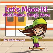 Let's Move It! What Makes Things Move (For Kiddie Learners): Physics for Kids - Mass and Motion in General Relativity