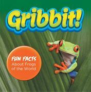 Gribbit! Fun Facts About Frogs of the World: Frogs Book for Kids - Herpetology