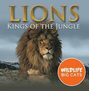 Lions: Kings of the Jungle (Wildlife Big Cats): Big Cats Encyclopedia