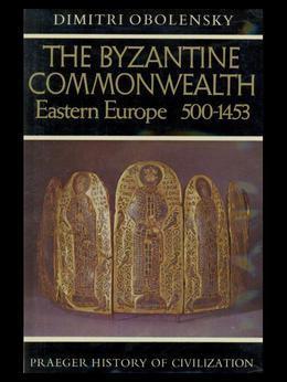 The Byzantine Commonwealth: Eastern Europe, 500-1453