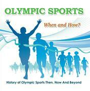 Olympic Sports  - When and How?  : History of Olympic Sports Then, Now And Beyond: Olympic Books for Kids