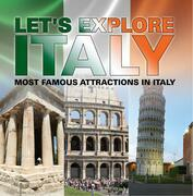 Let's Explore Italy (Most Famous Attractions in Italy): Italy Travel Guide