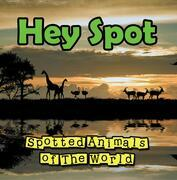 Hey Spot: Spotted Animals of The World: Animal Encyclopedia for Kids - Wildlife