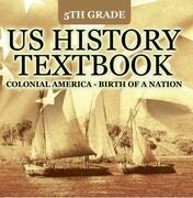 5th Grade US History Textbook: Colonial America - Birth of A Nation: Fifth Grade Books US Colonial Period