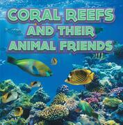 Coral Reefs and Their Animals Friends: Marine Life and Oceanography for Kids