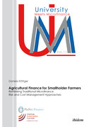 Agricultural Finance for Smallholder Farmers: Rethinking Traditional Microfinance Risk and Cost Management Approaches