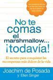 No te comas el marshmallow...todavía: El secreto para conquistar las recompensas mas dulces de lavida