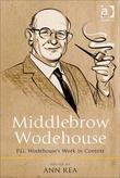 Middlebrow Wodehouse: P.G. Wodehouse's Work in Context