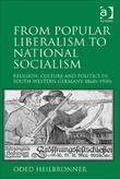 From Popular Liberalism to National Socialism: Religion, Culture and Politics in South-Western Germany, 1860s-1930s