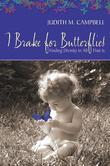 I Break for Butterflies - Finding Divinity in All That Is