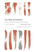 The Risk of Freedom: Ethics, Phenomenology and Politics in Jan Patocka