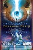 Dreaming Death: A Palace of Dreams Novel