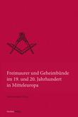 Freimaurer und Geheimbünde im 19. und 20. Jahrhundert in Mitteleuropa