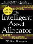 William Bernstein - The Intelligent Asset Allocator: How to Build Your Portfolio to Maximize Returns and Minimize Risk