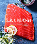 Salmon: Everything You Need to Know + 50 Recipes