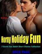 Erotica: Horny Holiday Fun, 7 Erotic Sex Adult Short Stories Collection