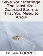 Save Your Marriage: The Most Well Guarded Secrets That You Need to Know