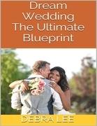 Dream Wedding: The Ultimate Blueprint