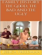 Family History: The Good, the Bad and the Ugly