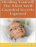 Healing Yourself: The Most Well Guarded Secrets Exposed