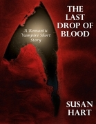 The Last Drop of Blood: A Romantic Vampire Short Story