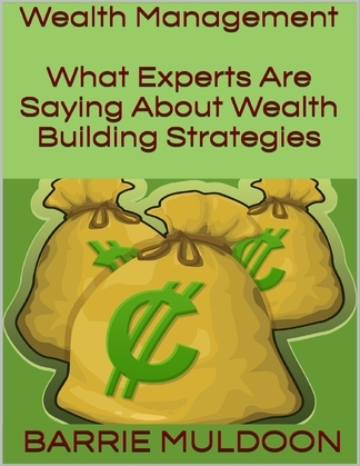 Wealth Management: What Experts Are Saying About Wealth Building Strategies