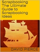 Scrapbooking: The Ultimate Guide to Scrapbooking Ideas