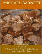 Pet Food: 10 Insane But True Facts About Homemade Pet Food