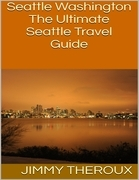 Seattle Washington: The Ultimate Seattle Travel Guide