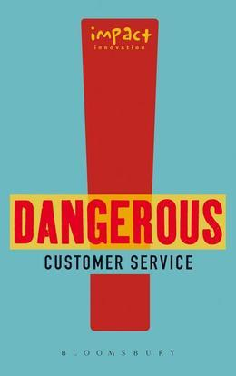 Impact Innovation - Dangerous Customer Service: Dangerously Great Customer Service...How to Achieve It and Maintain It