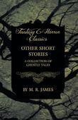 Other Short Stories - A Collection of Ghostly Tales (Fantasy and Horror Classics)