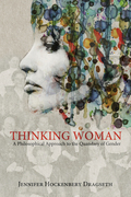 Thinking Woman: A Philosophical Approach to the Quandary of Gender