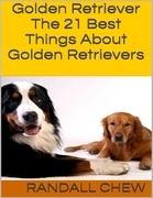 Golden Retriever: The 21 Best Things About Golden Retrievers