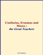 Confucius, Erasmus and Moses - The Great Teachers