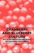 Cranberry and Blueberry Culture - With Information Relating to Growing for Profit