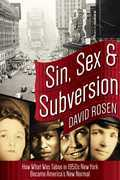 Sin, Sex & Subversion: How What Was Taboo in 1950s New York Became America¿s New Normal