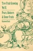 Tree Fruit Growing - Volume II. - Pears, Quinces and Stone Fruits