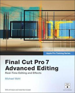 Apple Pro Training Series: Final Cut Pro 7 Advanced Editing: Real-Time Editing and Effects