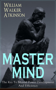 MASTER MIND - The Key To Mental Power Development And Efficiency