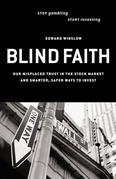 Blind Faith: Our Misplaced Trust in the Stock Market -- and Smarter, Safer Ways to Invest