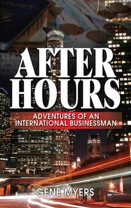 After Hours : Adventures Of An International Businessman
