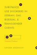 Substance Use Disorders in Lesbian, Gay, Bisexual, and Transgender Clients: Assessment and Treatment