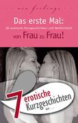 """7 erotische Kurzgeschichten aus: """"Das erste Mal: von Frau zu Frau!"""""""